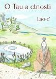 O Tau a ctnosti - soukromá interpretace základního taoistického kánonu